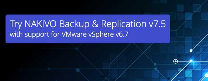 NAKIVO Backup & Replication v7.5 – Nowa wersja zapewniająca jeszcze lepszą ochronę danych VM