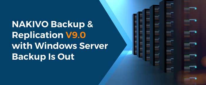 Nakivo Backup & Replication v9.0 – czas oficjalnie przywitać funkcjonalność backupu serwerów fizycznych